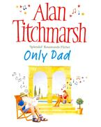 Only Dad - Titchmarsh, Alan