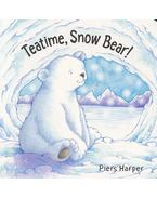 Teatime, Snow Bear! - HARPER, PIERS
