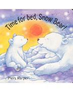 Time for Bed, Snow Bear! - HARPER, PIERS