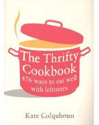 The Thrifty Cookbook: 476 Ways to Eat Well with Leftovers - COLQUHOUN, KATE