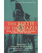 A Brief History of the Birth of the Nazis - How the Freikorps Blazed a Trail for Hitler - JONES, NIGEL