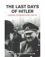 The Last Days of Hitler - Legend, Evidence and Truth - JOACHIMSTHALER, ANTON