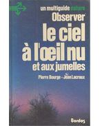 Observer le ciel à l'oeil nu et aux jumelles - BOURGE, PIERRE - LACROUX, JEAN