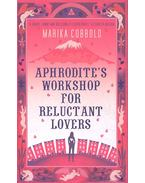 Aphrodite's Workshop for Reluctant Lovers - COBBOLD, MARIKA