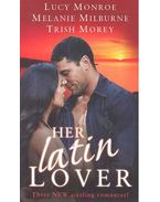 Her Latin Lover - MONROE, LUCY - MILBURNE, MELANIE - MOREY, TRISH