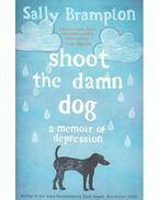 Shoot the Damn Dog: A Memoir of Depression - BRAMPTON, SALLY