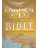 The Historical Atlas of the Bible: The Fascinating History of the Scriptures - BARNES, IAN