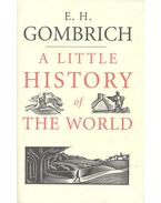 A Little History of the World - Gombrich. E.H.