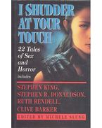 I Shudder at Your Touch - 22 Tales of Sex and Horror - SLUNG, MICHELE (editor) KING, STEPHEN - DONALDSON, STEPHEN R. - RENDELL, RUTH - BARKER, CLIVE