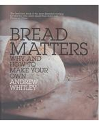 Bread Matters - Why and How to Make Your Own - WHITLEY, ANDREW