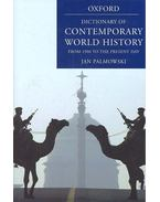 A Dictionary of Contemporary World History - From 1900 to the Present Day - PALMOWSKI, JAN