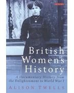 British Women's History - A Documentary History from the Enlightenment to World War I - TWELLS, ALISON