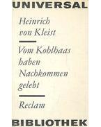 Vom Kohlhaas haben Nachkommen gelebt - Kleist, Heinrich von