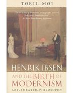 Henrik Ibsen and the Birth of Modernism - Art, Theater, Philosophy - MOI, TORIL