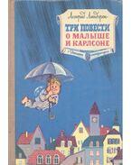 Три повести о Малыше и Карлсоне - Ьалыш и Карлсон, который живёт на крыше; Карлсон, который живёт на крыше, опять прилетел; Карлсон, который живёт на крыше, проказничает опять - ЛТНДРЕН, АСТРИД