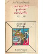 ... ich soll dich grüssen von Berlin 1922-1932 - Berliner Erinnerungen ganz und gar unpolitisch Post mortem herausgegeben von zwei Freunden - HILDENBRANDT, FRED