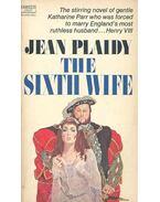The Sixth Wife - Plaidy, Jean