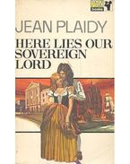 Here Lies Our Sovereign Lord - Plaidy, Jean