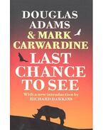 Last Chance to See - ADAMS, DOUGLAS - CARWARDINE, MARK