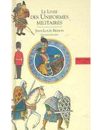 Le livre des uniformes militaires - BESSON, JEAN-LOUIS