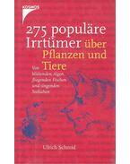 275 populäre Irrtümer über Pflanzen und Tiere - Von blühenden Algen, fliegenden Fischen und singenden Seekühen - SCHMID, ULRICH