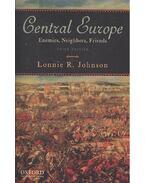 Central Europe - Enemies, Neighbors, Friends - JOHNSON, LONNIE R.