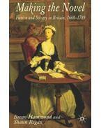 Making the Novel: Fiction and Society in Britain, 1660-1789 - HAMMOND, BREAN - REGAN, SHAUN