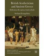British Aestheticism and Ancient Greece: Hellenism, Reception, Gods in Exile - EVANGELISTA, STEFANO