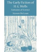The Early Fiction of H.G. Wells: Fantasies of Science - McLEAN, STEVEN