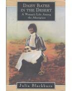 Daisy Bates in the Desert - A Woman's Life Among the Aboriginals - BLACKBURN, JULIA