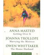 Getting Over It - Marrying the Mistress - The House Husband - MAXTED, ANNA - TROLLOPE, JOANNA, WHITTAKER, OWEN