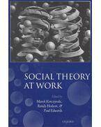 Social Theory at Work - KORCZYNSKI, MAREK - HODSON, RANDY - EDWARDS, PAUL