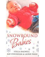 Snowbound Babies - Stranded with a Gorgeous Stranger; Rescued by a Rich Man; Snowed in with her Billionaire Boss - BAGWELL, STELLA - STOCKHAM, KAY - PAIGE, LAURIE