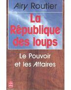 La république des loups - Le Pouvoir et les Affaires - ROUTIER, AIRY