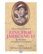 Eine Frau Jahrgang 13 - Roman einer unfreiwilligen Emanzipation - GRISEBACH, AGNES-MARIE