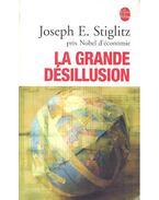 La grande désillusion - Joseph E. Stiglitz