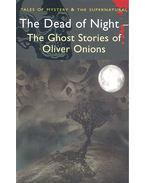 The Dead of Night - The Ghost Stories of Oliver Onions - ONIONS, OLIVER