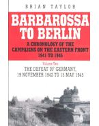 Barbarossa to Berlin - A Chronology of the Campaigns on the Eastern Front 1941 to 1945 Volume Two: The Defeat of Germany, 19 November 1942 to 15 May 1945 - TAYLOR, BRIAN