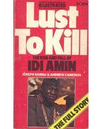 Lust to Kill - The Rise and Fall of Idi Amin - KAMAU, JOSEPH - CAMERON, ANDREW