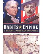 Habits of Empire - A History of American Expansion - NUGENT, WALTER