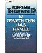 Im zerbrechlichen Haus der Seele - Thorwald, Jürgen