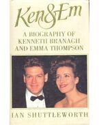 Ken & Em - A Biography of Kenneth Brannagh and Emma Thompson - SHUTTLEWORTH, IAN