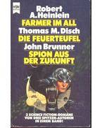 Farmer im All; Die Feuerteufel; Spion aus der Zukunft - HEINLEIN, ROBERT A. - DISCH, THOMAS M. - BRUNNER, JOHN