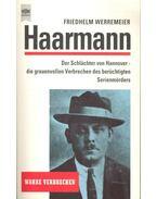 Haarmann - Die Schlächter von Hannover: die grauenvollen Verbrechen des berüchtigten Serienmörders - WERREMEIER, FRIEDHELM