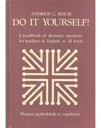 Di It Yourself! - A handbook of dramatic situations for teachers of English at all levels - ROUSE, ANDREW C