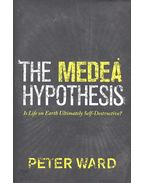 The Medea Hypothesis - Is Life on Earth Ultimately Self-Destructive? - WARD, PETER