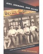 Jews, Germans, and Allies - Close Encounters in Occupied Germany - GROSSMANN, ATINA
