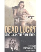 Dead Lucky - Lord Lucan: The Final Truth - MACLAUGHLIN, DUNCAN - HALL, WILLIAM