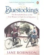 Bluestockings - The Remarkable Story of the First Women to Fight for an Education - ROBINSON, JANE