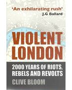 Violent London - 2000 Years of Riots, Rebels and Revolts - BLOOM, CLIVE